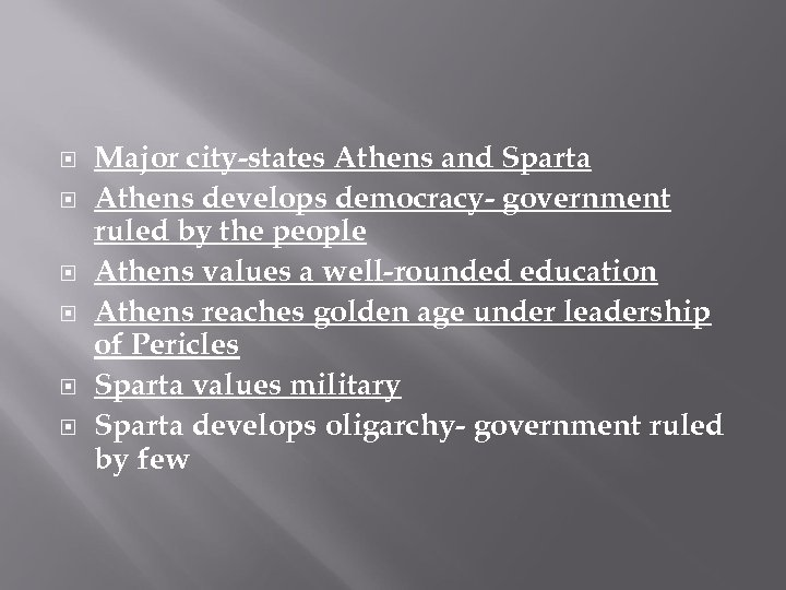 Major city-states Athens and Sparta Athens develops democracy- government ruled by the people