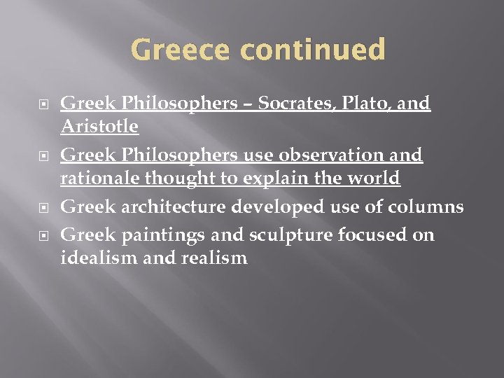 Greece continued Greek Philosophers – Socrates, Plato, and Aristotle Greek Philosophers use observation and