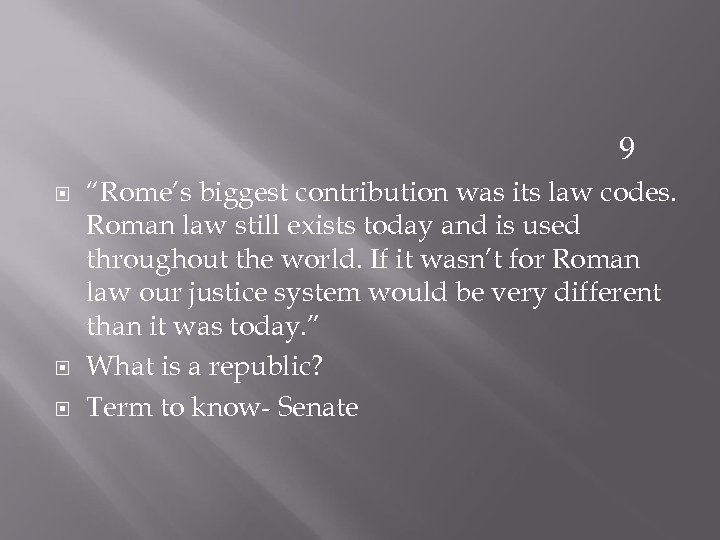 "9 ""Rome's biggest contribution was its law codes. Roman law still exists today and"