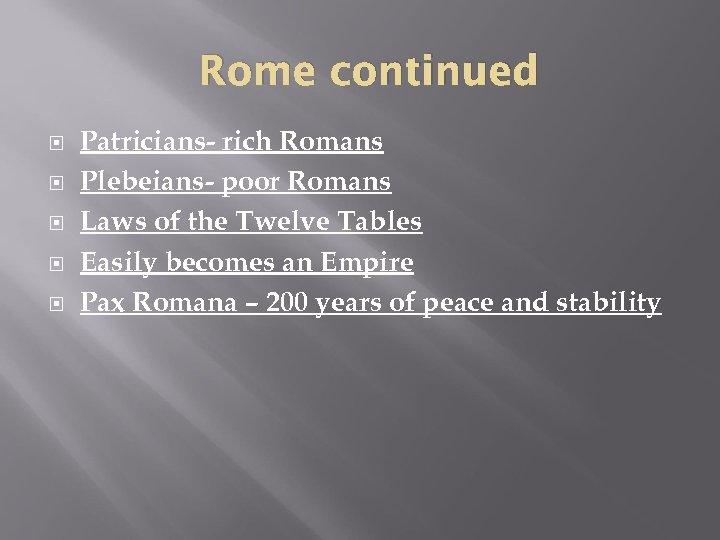 Rome continued Patricians- rich Romans Plebeians- poor Romans Laws of the Twelve Tables Easily