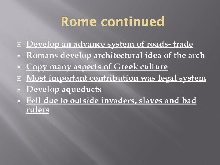 Rome continued Develop an advance system of roads- trade Romans develop architectural idea of