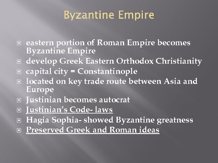 Byzantine Empire eastern portion of Roman Empire becomes Byzantine Empire develop Greek Eastern Orthodox