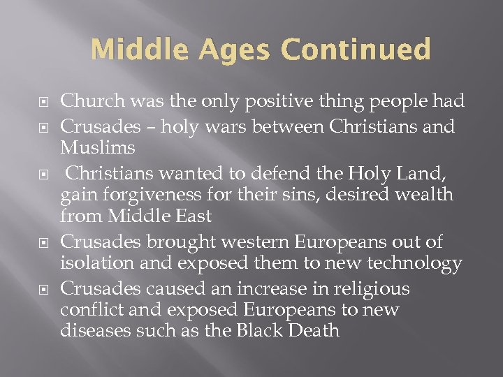 Middle Ages Continued Church was the only positive thing people had Crusades – holy