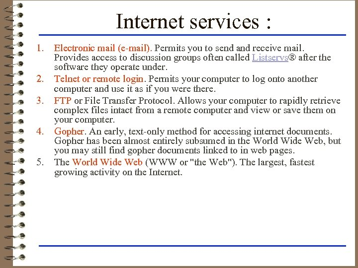 Internet services : 1. 2. 3. 4. 5. Electronic mail (e-mail). Permits you to