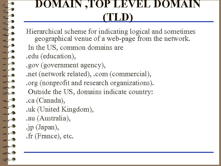 DOMAIN , TOP LEVEL DOMAIN (TLD) Hierarchical scheme for indicating logical and sometimes geographical