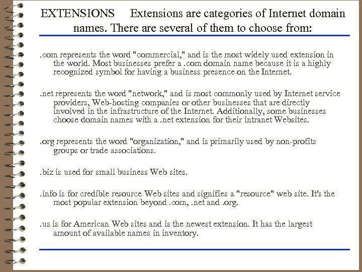 EXTENSIONS Extensions are categories of Internet domain names. There are several of them to