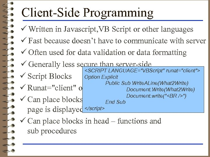 Client-Side Programming ü Written in Javascript, VB Script or other languages ü Fast because