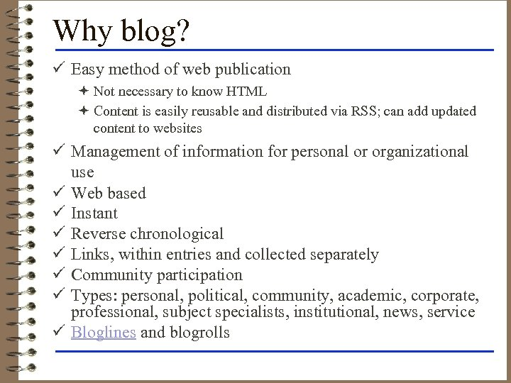 Why blog? ü Easy method of web publication ª Not necessary to know HTML