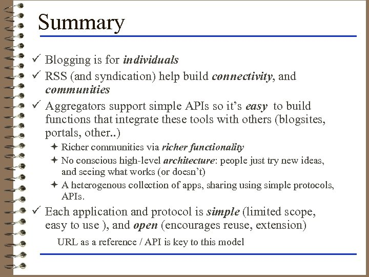 Summary ü Blogging is for individuals ü RSS (and syndication) help build connectivity, and