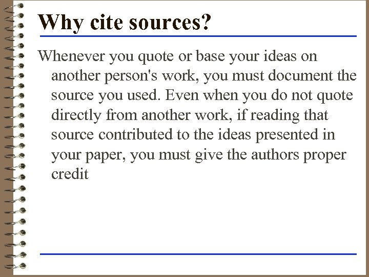Why cite sources? Whenever you quote or base your ideas on another person's work,
