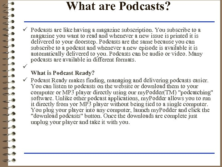 What are Podcasts? ü Podcasts are like having a magazine subscription. You subscribe to