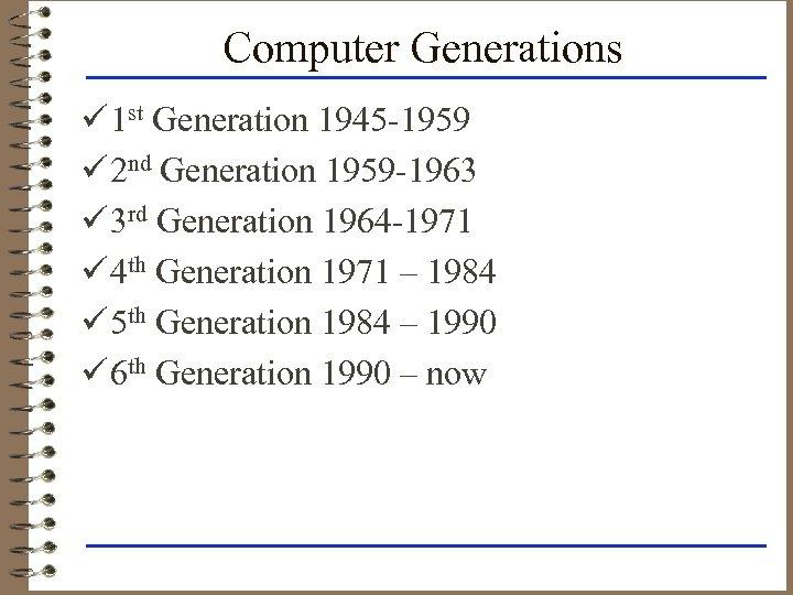 Computer Generations ü 1 st Generation 1945 -1959 ü 2 nd Generation 1959 -1963