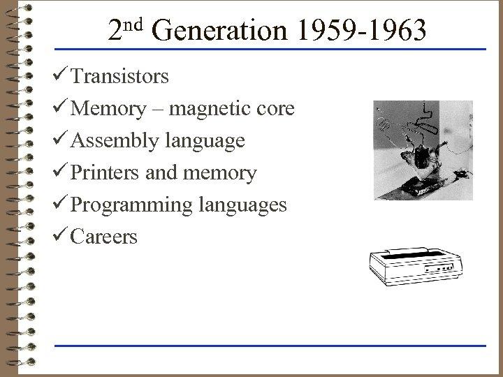 2 nd Generation 1959 -1963 ü Transistors ü Memory – magnetic core ü Assembly