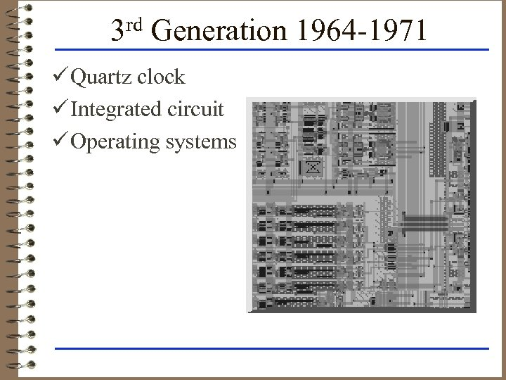 3 rd Generation 1964 -1971 ü Quartz clock ü Integrated circuit ü Operating systems