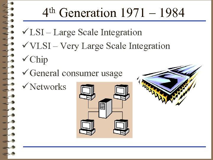 4 th Generation 1971 – 1984 ü LSI – Large Scale Integration ü VLSI