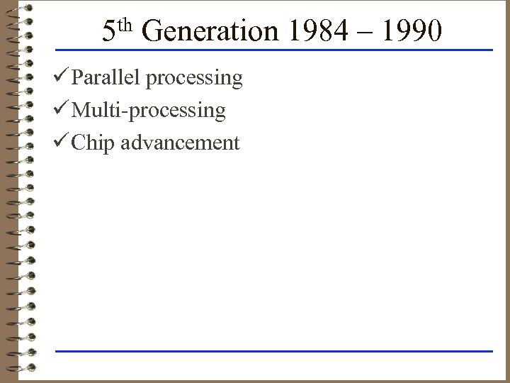 5 th Generation 1984 – 1990 ü Parallel processing ü Multi-processing ü Chip advancement