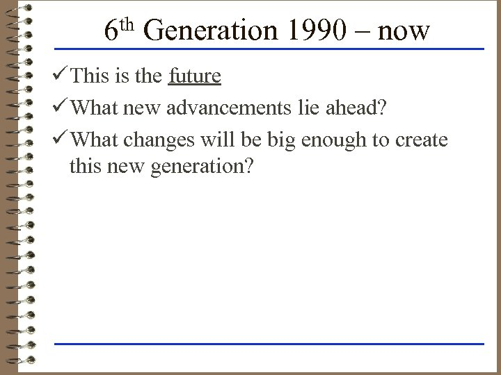 6 th Generation 1990 – now ü This is the future ü What new