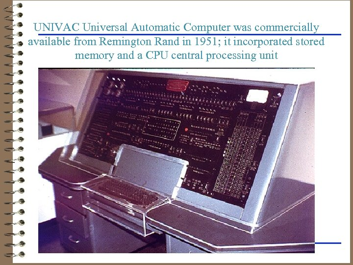 UNIVAC Universal Automatic Computer was commercially available from Remington Rand in 1951; it incorporated