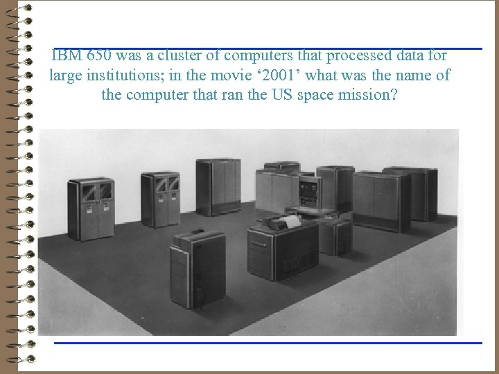 IBM 650 was a cluster of computers that processed data for large institutions; in