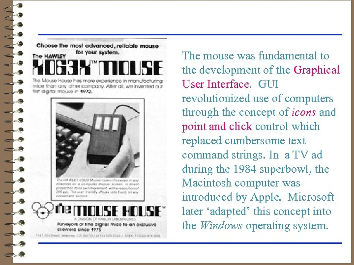 The mouse was fundamental to the development of the Graphical User Interface. GUI revolutionized