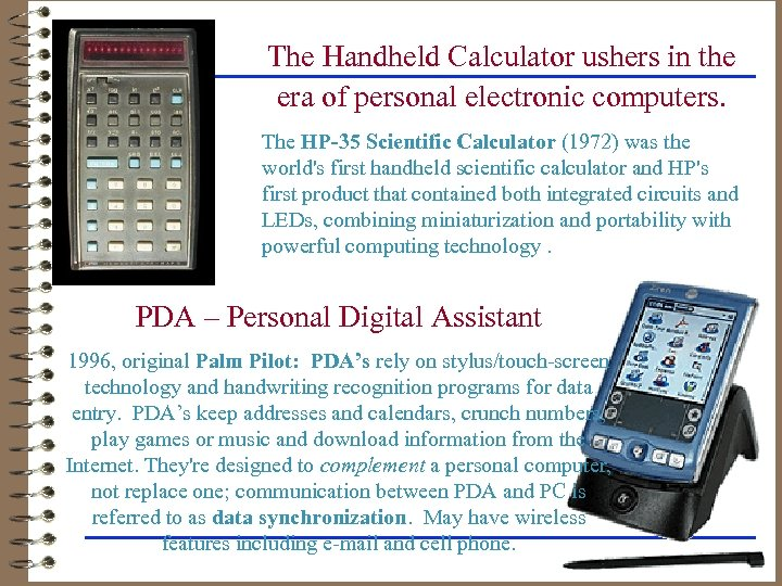 The Handheld Calculator ushers in the era of personal electronic computers. The HP-35 Scientific