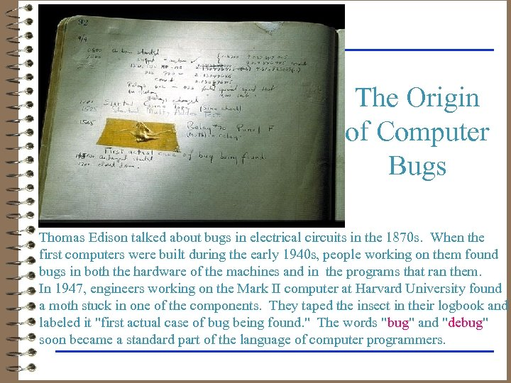 The Origin of Computer Bugs Thomas Edison talked about bugs in electrical circuits in