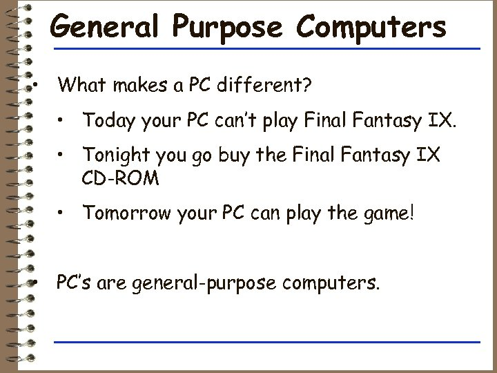 General Purpose Computers • What makes a PC different? • Today your PC can't