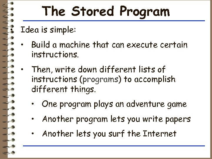 The Stored Program • Idea is simple: • Build a machine that can execute