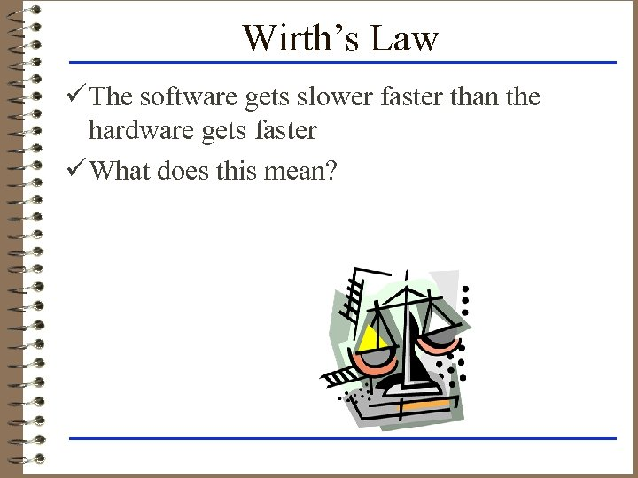 Wirth's Law ü The software gets slower faster than the hardware gets faster ü