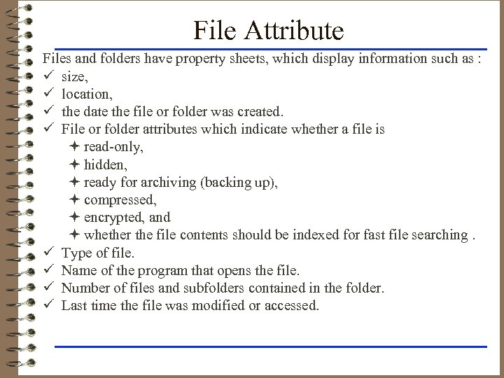 File Attribute Files and folders have property sheets, which display information such as :