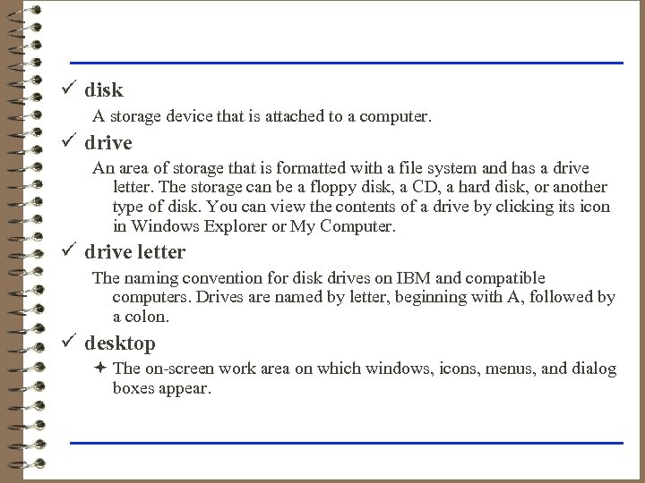 ü disk A storage device that is attached to a computer. ü drive An