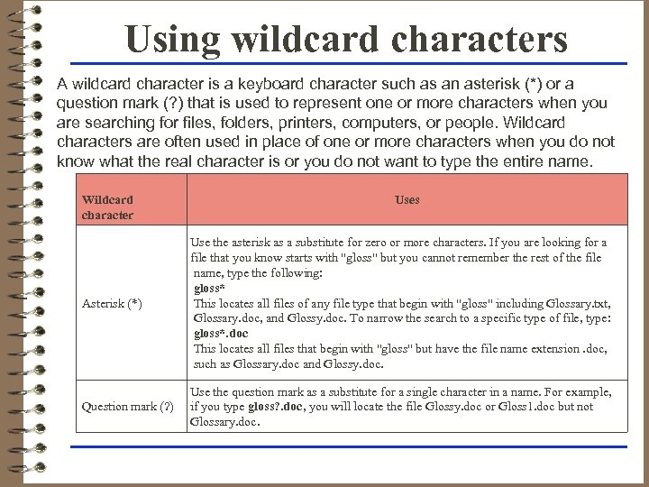 Using wildcard characters A wildcard character is a keyboard character such as an asterisk