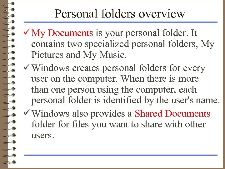 Personal folders overview ü My Documents is your personal folder. It contains two specialized
