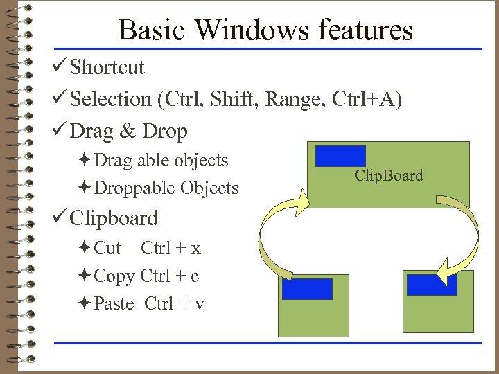 Basic Windows features ü Shortcut ü Selection (Ctrl, Shift, Range, Ctrl+A) ü Drag &
