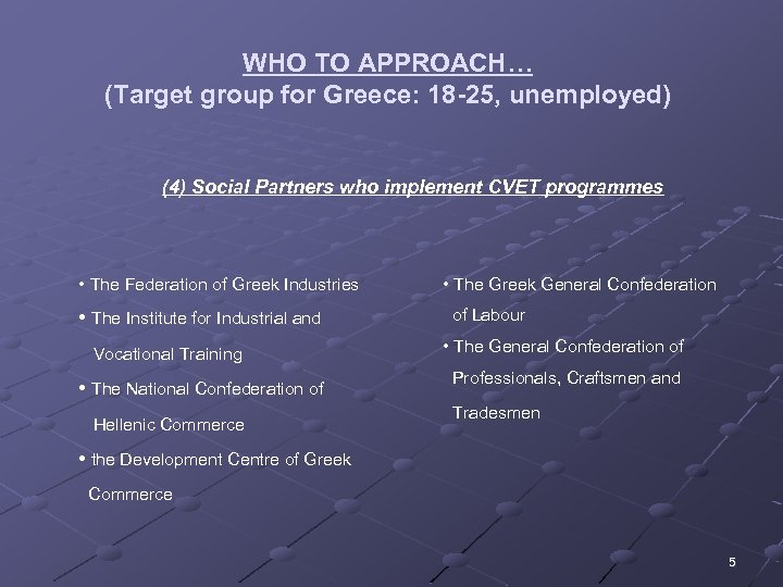 WHO TO APPROACH… (Target group for Greece: 18 -25, unemployed) (4) Social Partners who