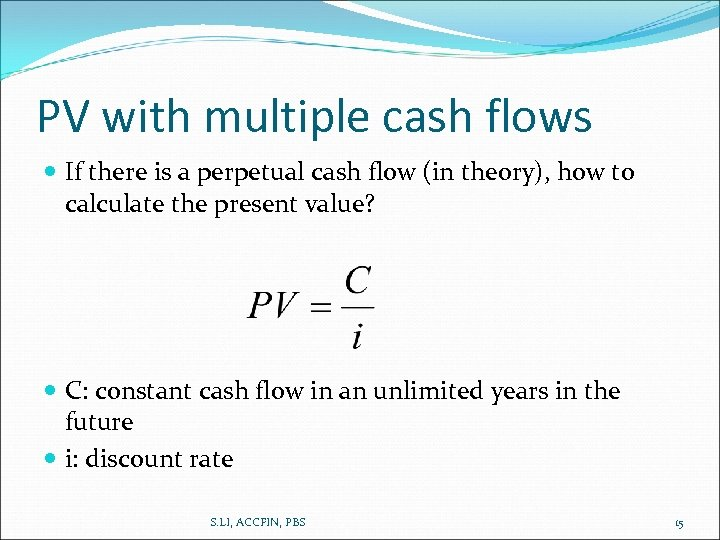 PV with multiple cash flows If there is a perpetual cash flow (in theory),