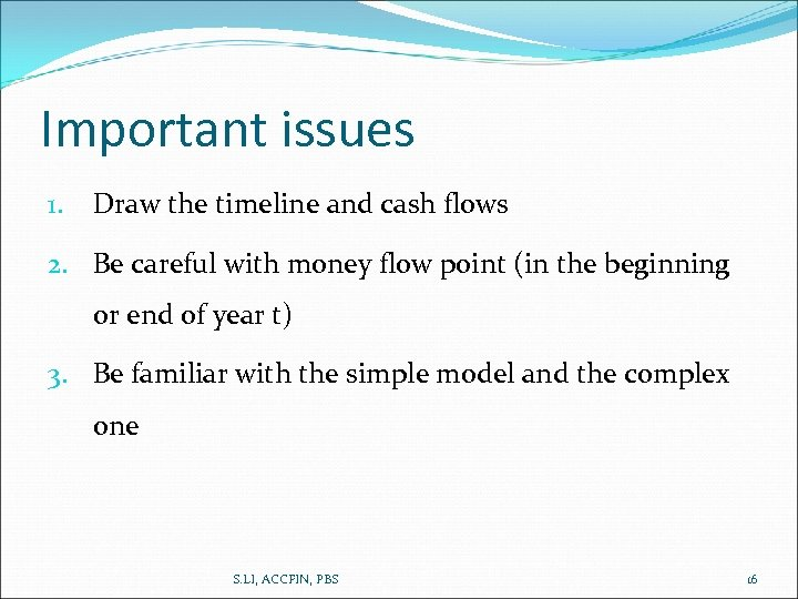 Important issues 1. Draw the timeline and cash flows 2. Be careful with money