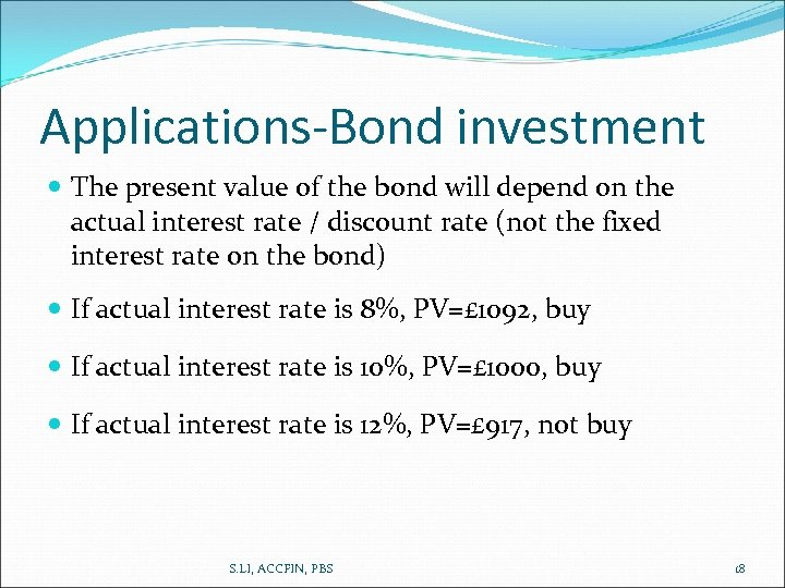 Applications-Bond investment The present value of the bond will depend on the actual interest