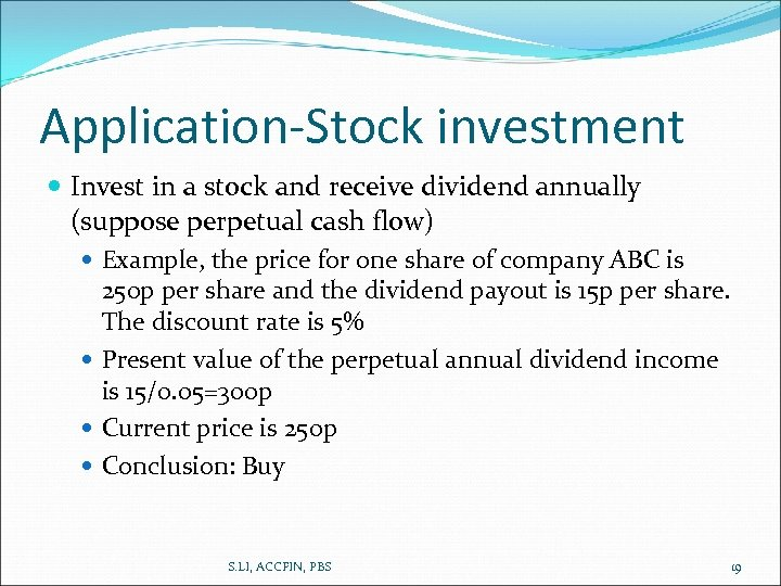 Application-Stock investment Invest in a stock and receive dividend annually (suppose perpetual cash flow)