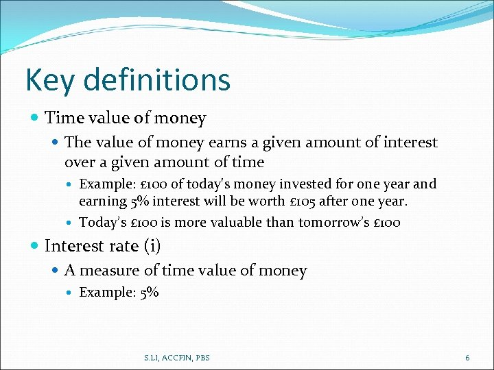 Key definitions Time value of money The value of money earns a given amount