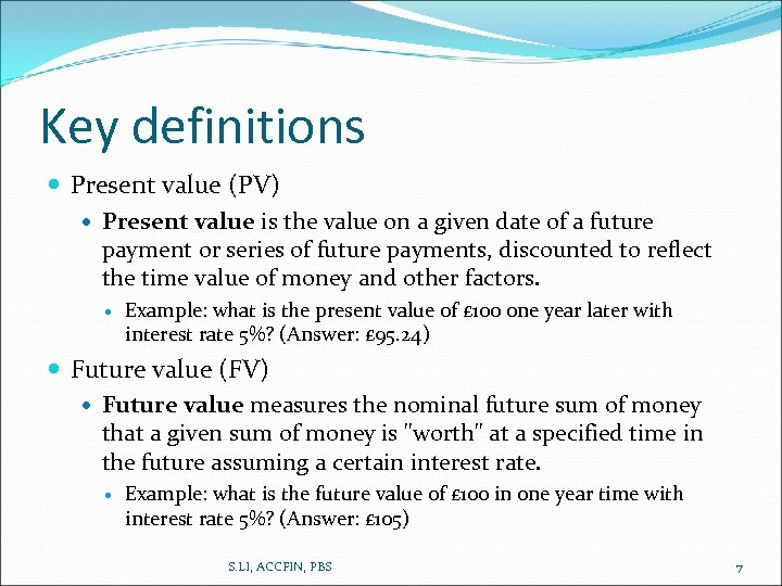 Key definitions Present value (PV) Present value is the value on a given date