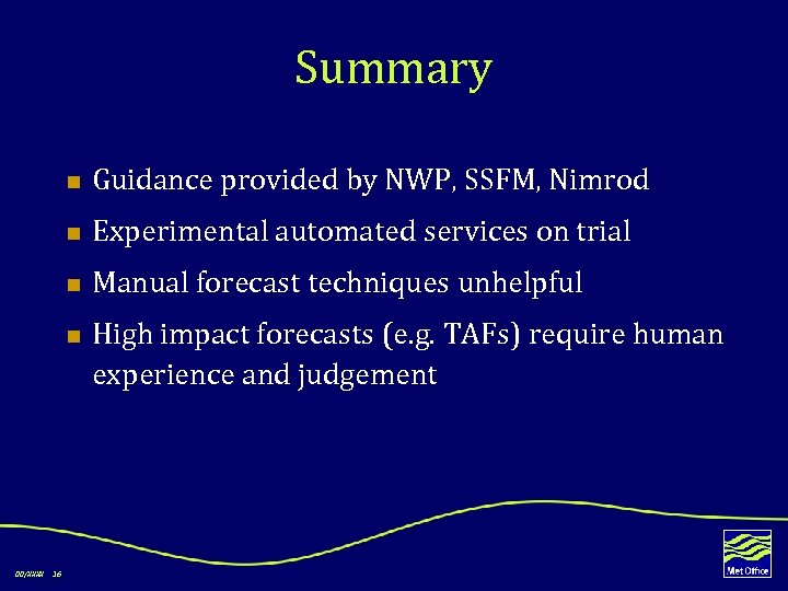 Summary n Guidance provided by NWP, SSFM, Nimrod n Experimental automated services on trial