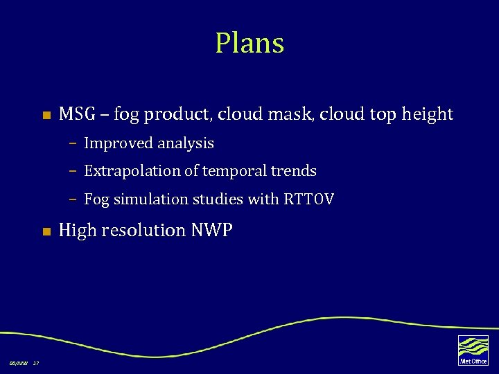 Plans n MSG – fog product, cloud mask, cloud top height – Improved analysis
