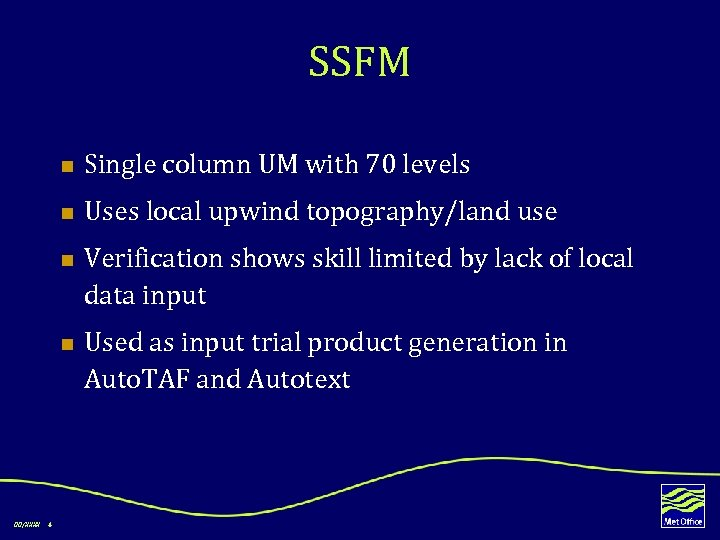 SSFM n Single column UM with 70 levels n Uses local upwind topography/land use