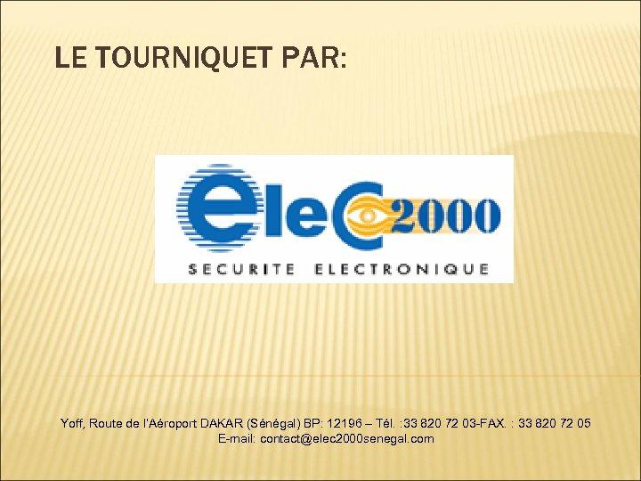 LE TOURNIQUET PAR: Yoff, Route de l'Aéroport DAKAR (Sénégal) BP: 12196 – Tél. :