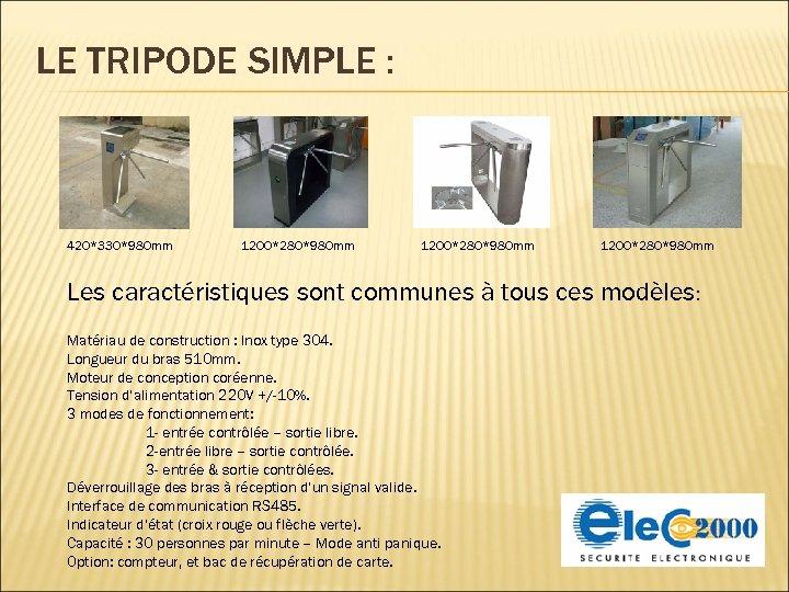 LE TRIPODE SIMPLE : 420*330*980 mm 1200*280*980 mm Les caractéristiques sont communes à tous
