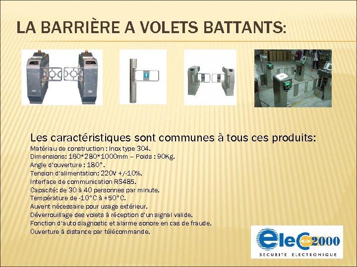 LA BARRIÈRE A VOLETS BATTANTS: Les caractéristiques sont communes à tous ces produits: Matériau