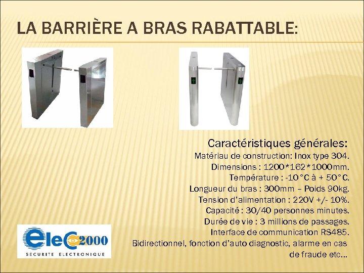 LA BARRIÈRE A BRAS RABATTABLE: Caractéristiques générales: Matériau de construction: Inox type 304. Dimensions