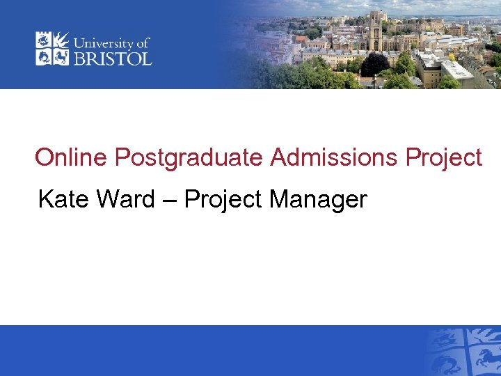 Online Postgraduate Admissions Project Kate Ward – Project Manager