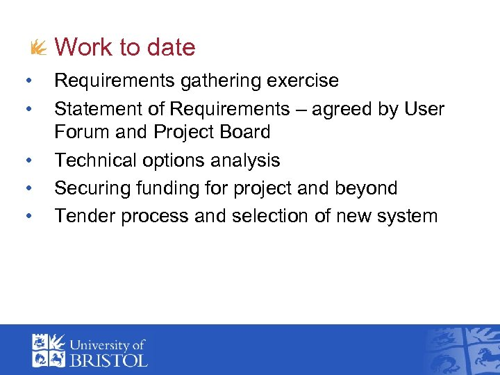 Work to date • • • Requirements gathering exercise Statement of Requirements – agreed